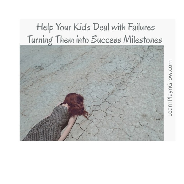 4 Tips to Help Your Kids Deal with Failures Turning Them into Success Milestones