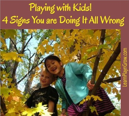 Playing with Kids? 4 Signs You are Doing It All Wrong and Ways to Improve